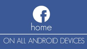 Full Screen Support and Facebook Home for Every Android Device