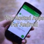 Top 5 best Apps for Rooted Android Device