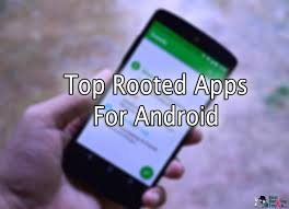 best apps for rooted android phone