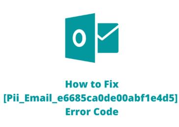 How to Fix [pii_email_e6685ca0de00abf1e4d5] Microsoft Outlook Error?