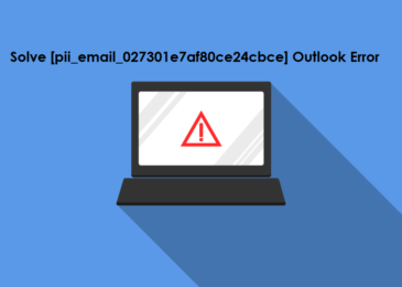 How to Solve [pii_email_027301e7af80ce24cbce] Outlook Error?