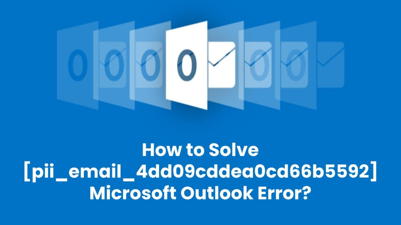 Solve [pii_email_4dd09cddea0cd66b5592] Outlook Error