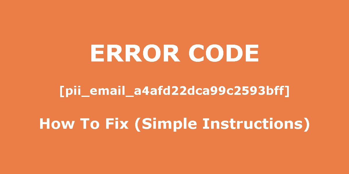Fix [pii_email_a4afd22dca99c2593bff] Outlook Error